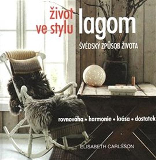 Život ve stylu lagom - Švédský způsob života * Rovnováha * harmonie * krása * dostatek