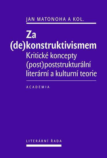 Za (de)konstruktivismem - Kritické koncepty (post)-poststrukturální literární teorie