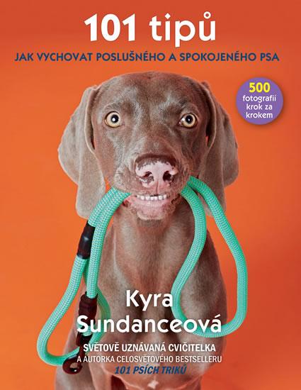 101 tipů jak vychovat poslušného a spokojeného psa - Sundanceová Kyra