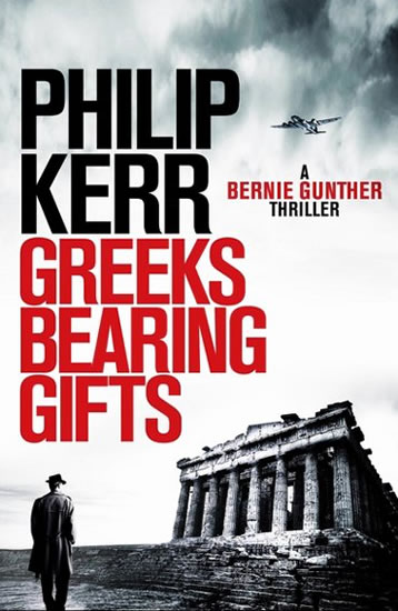 Greeks Bearing Gifts : Bernie Gunther Thriller