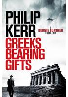 Greeks Bearing Gifts : Bernie Gunther Thriller