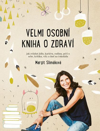 Velmi osobní kniha o zdraví - Jak zvládat jídlo, kariéru, rodinu, péči o sebe, kritiku, věk a chuť na čokoládu
