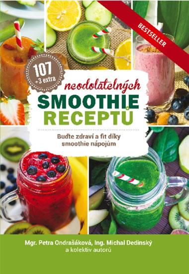 107 neodolatelných smoothie receptů - Buďte zdraví a fit díky smoothie nápojům - Ondrašáková Petra, Dedinský Michal,