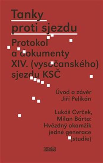 Tanky proti sjezdu - Protokol a dokumenty XIV. (vysočanského) sjezdu KSČ