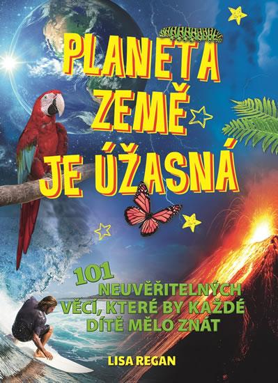 Planeta země je úžasná! - 101 neuvěřitelných věcí, které by každé dítě mělo znát