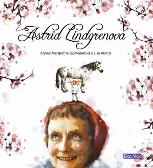 Astrid Lindgrenová - životní příběh - Bjorvandová Agnes-Margrethe