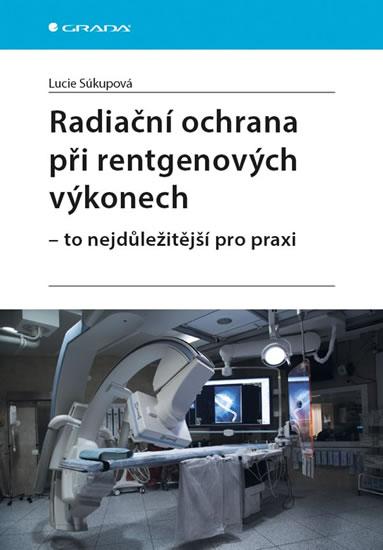Radiační ochrana při rentgenových výkonech - To nejdůležitější v praxi