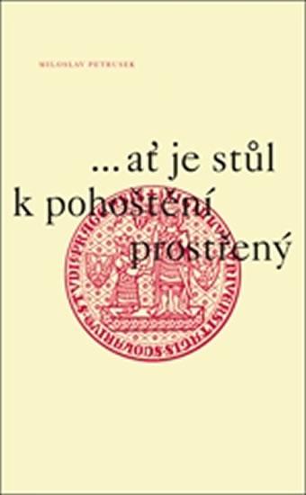 ...ať je stůl k pohoštění prostřený - Petrusek Miloslav