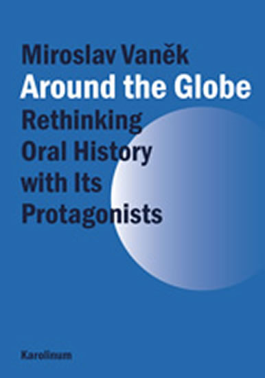 Around the Globe Rethinking Oral History with Its Protagonists
