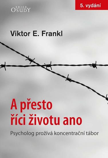 A přesto říci životu ano - Psycholog prožívá koncentrační tábor - Frankl Viktor E.