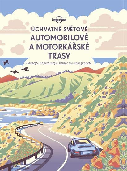 Úchvatné světové automobilové a motorkářské trasy - Poznejte nejúžasnější silnice na naší planetě