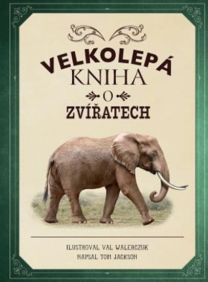 Velkolepá kniha o zvířatech - Jackson Tom