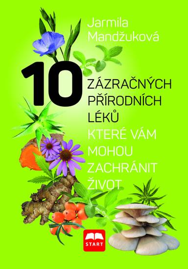 10 zázračných přírodních léků, které vám mohou zachránit život - Mandžuková Jarmila