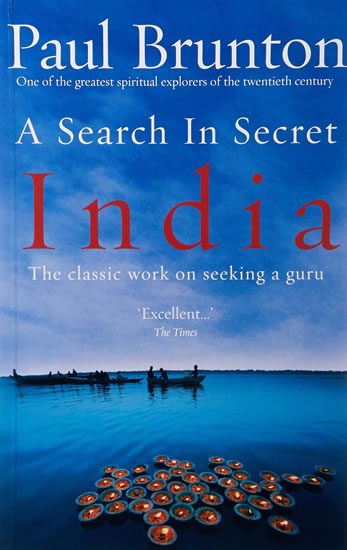 A Search In Secret India: The classic work on seeking a guru