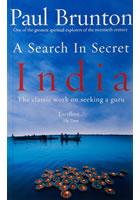 A Search In Secret India: The classic work on seeking a guru