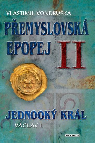 PŘEMYSLOVSKÁ EPOPEJ II JEDNOOKÝ KRÁL VÁCLAV I.
