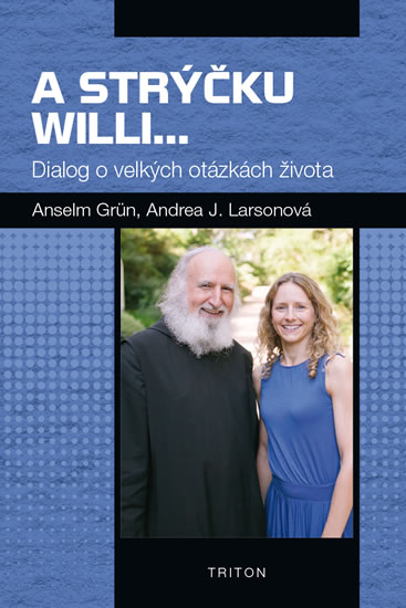 A strýčku Willi... - Dialog o velkých otázkách života - Grün Anselm, Larsonová Andrea J.,