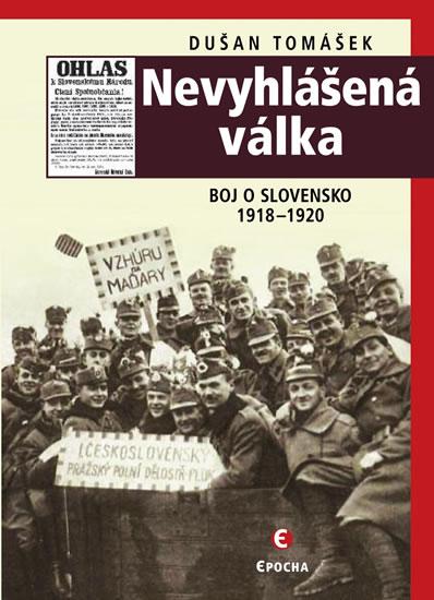 NEVYHLÁŠENÁ VÁLKA BOJ O SLOVENSKO 1918-1920