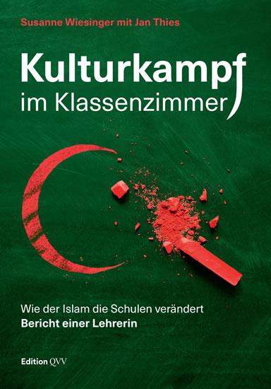 Kulturkampf im Klassenzimmer : Wie der Islam die Schulen verändert. Bericht einer Lehrerin