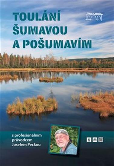 Toulání Šumavou a Pošumavím s profesionálním průvodcem Josefem Peckou