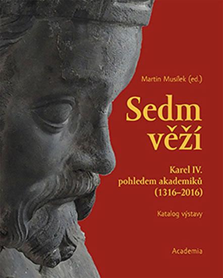 SEDM VĚŽÍ - KAREL IV. POHLEDEM AKADEMIKŮ