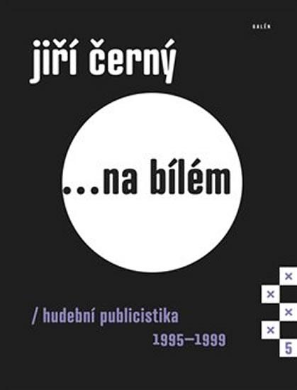 JIŘÍ ČERNÝ NA BÍLÉM 5 HUDEBNÍ PUBLICISTIKA 1995-1999