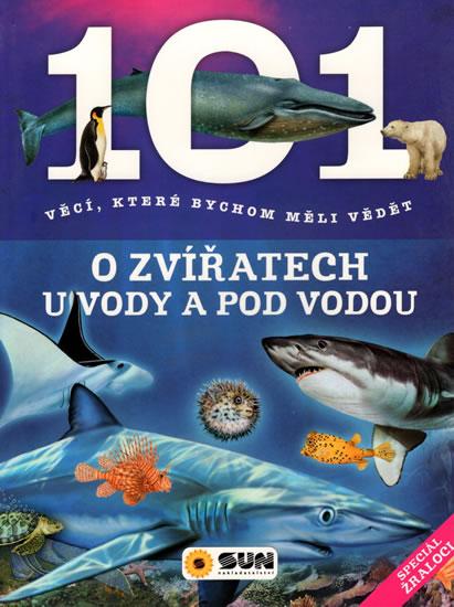 101 věcí, které bychom měli vědět o zvířatech u vody a pod vodou - neuveden