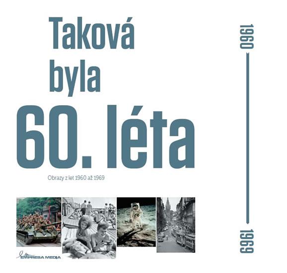 Taková byla 60. léta - Obrazy z let 1960-1969