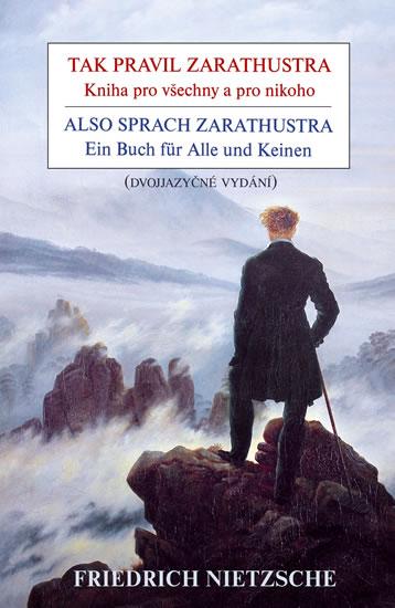 Tak pravil Zarathustra - Kniha pro všechny a pro nikoho / Also sprach Zarathustra - Ein Buch für Alle und Keinen - Nietzsche Friedrich