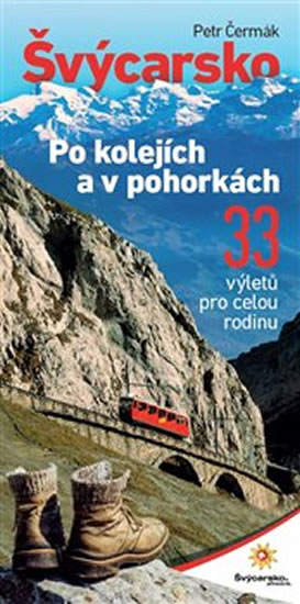 Švýcarsko po kolejích a v pohorkách - 33 výletů pro celou rodinu