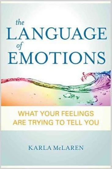 Language of Emotions : What Your Feelings are Trying to Tell You