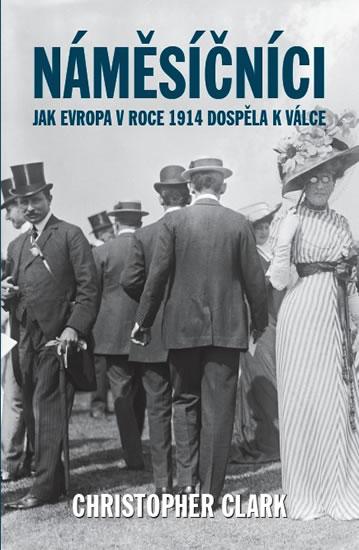 Náměsíčníci - Jak Evropa v roce 1914 dospěla k válce