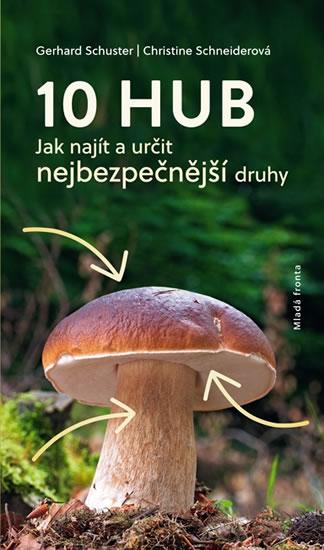 10 hub - Jak najít a určit nejčastější druhy - Schuster Gerhard, Schneiderová Christine,