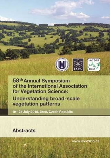 58th Annual Symposium of the International Association for Vegetation Science: Understanding broad-scale vegetation patterns. 19-24 July 2015, Brno, Czech Republic. Abstracts - Hettenbergerová Eva