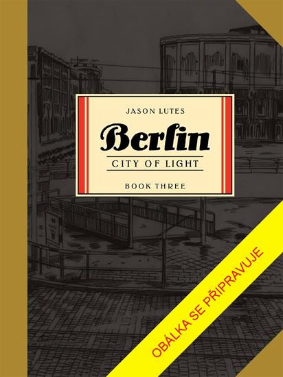 Berlín 3 - Město světla