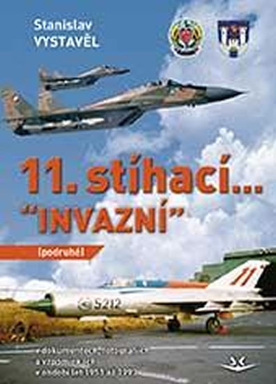 """11. stíhací """"INVAZNÍ"""" (podruhé): V dokumentech, fotografiích a vzpomínkách - Vystavěl Stanislav"""