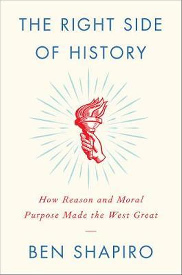 Right Side of History : How Reason and Moral Purpose Made the West Great
