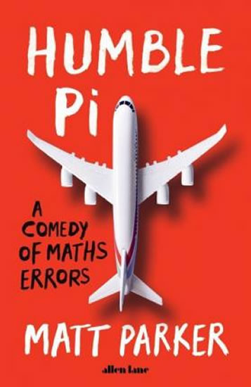 Humble Pi : A Comedy of Maths Errors