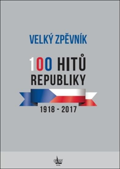 VELKÝ ZPĚVNÍK 100 HITŮ REPUBLIKY 1918-2017