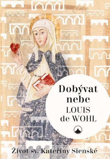 Dobývat nebe - Život sv. Kateřiny Sienské
