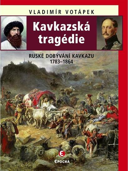 Kavkazská tragédie - Ruské dobývání Kavkazu v letech 1783-1864