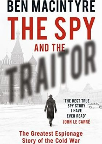 Spy and the Traitor : The Greatest Espionage Story of the Cold War