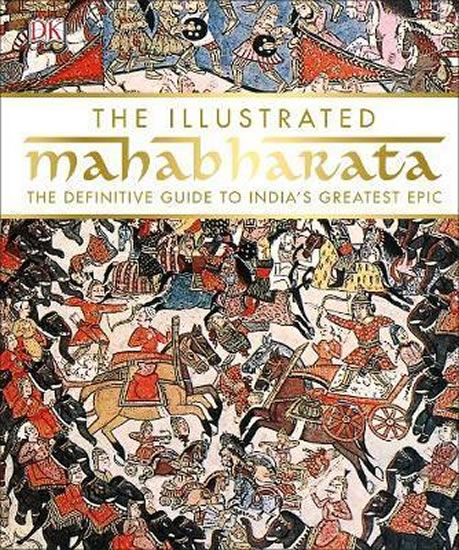 Illustrated Mahabharata : The Definitive Guide to India's Greatest Epic