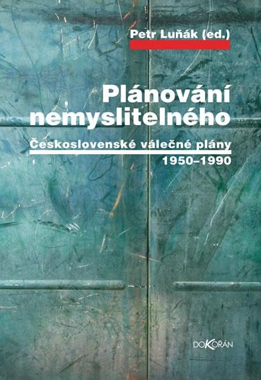 Plánování nemyslitelného - Československé válečné plány 1950-1990