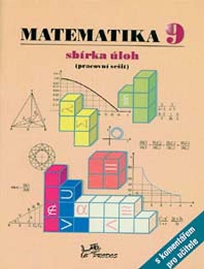 Matematika 9 - sbírka úloh, pracovní sešit s komentářem pro učitele