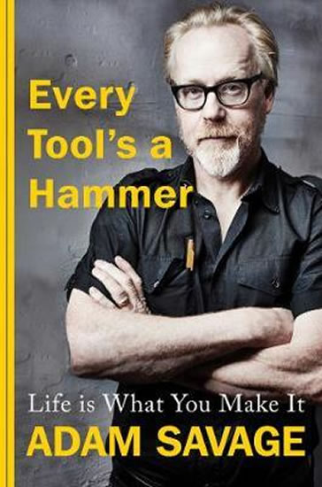 Every Tool´s A Hammer : Life Is What You Make It
