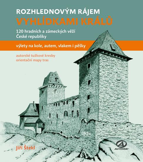 Vyhlídkami králů - 120 hradních a zámeckých věží České republiky