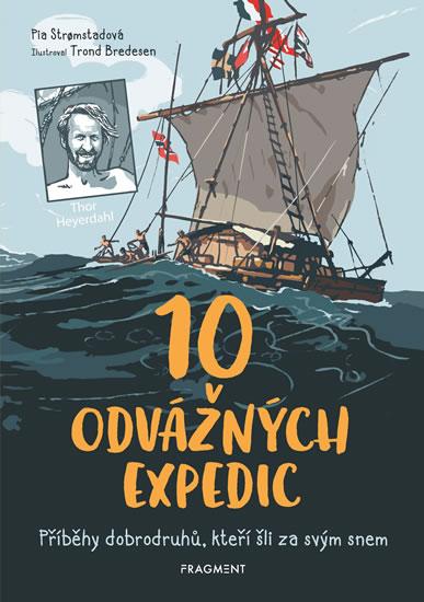 10 odvážných expedic - Příběhy dobrodruhů, kteří šli za svým snem