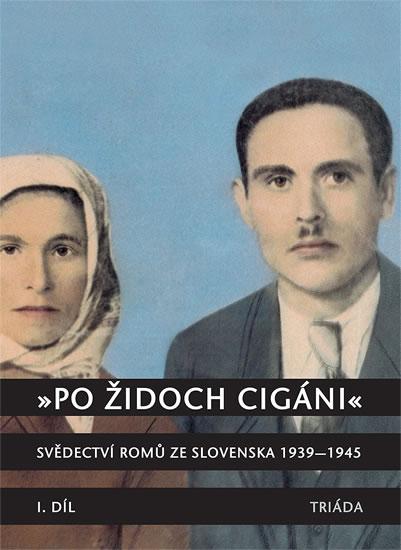 """""""Po židoch cigáni"""": Svědectví slovenských Romů 1939-1945, I. část - Hübschmannová Milena"""