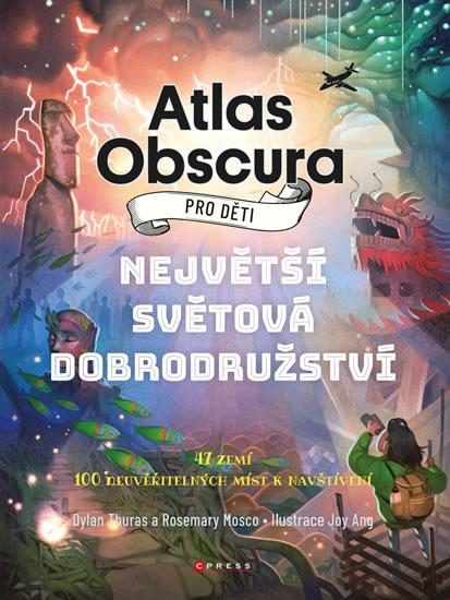 Atlas Obscura pro děti - Největší světová dobrodružství